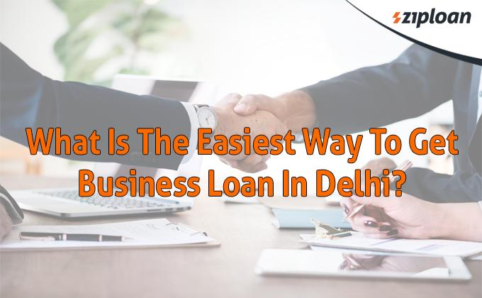 what is the easiest way to get business loan in delhi
