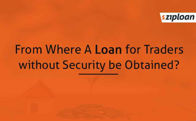 from where a loan for traders without security be obtained