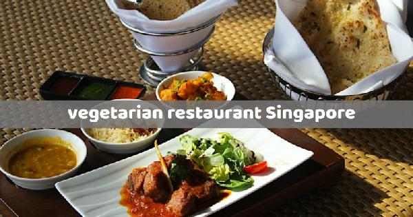 what do you expect to be served at vegetarian restaurant singapore